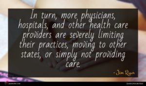 Jim Ryun quote : In turn more physicians ...