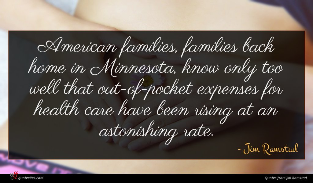 American families, families back home in Minnesota, know only too well that out-of-pocket expenses for health care have been rising at an astonishing rate.