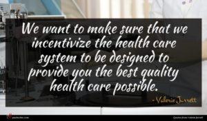 Valerie Jarrett quote : We want to make ...