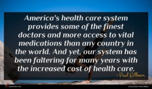 Paul Gillmor quote : America's health care system ...