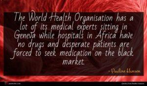 Pauline Hanson quote : The World Health Organisation ...