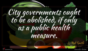 L. Neil Smith quote : City governments ought to ...