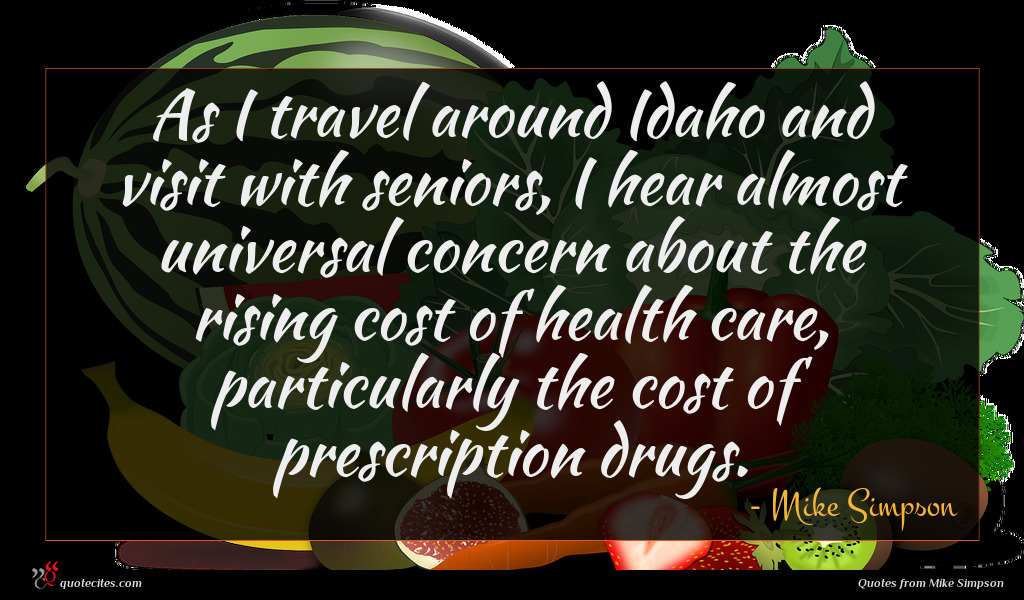 As I travel around Idaho and visit with seniors, I hear almost universal concern about the rising cost of health care, particularly the cost of prescription drugs.