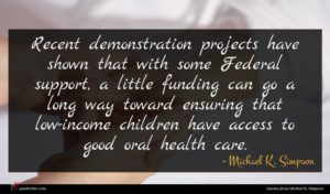 Michael K. Simpson quote : Recent demonstration projects have ...