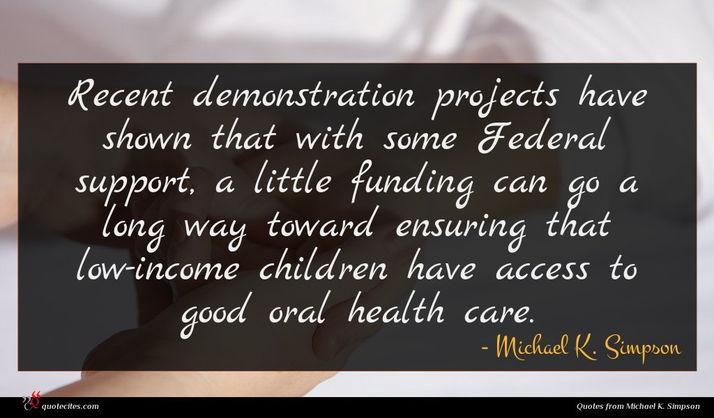 Recent demonstration projects have shown that with some Federal support, a little funding can go a long way toward ensuring that low-income children have access to good oral health care.