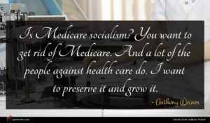 Anthony Weiner quote : Is Medicare socialism You ...