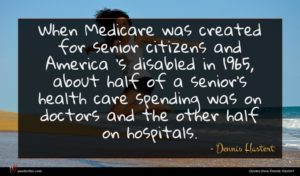 Dennis Hastert quote : When Medicare was created ...