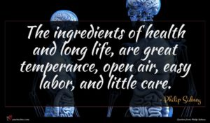 Philip Sidney quote : The ingredients of health ...