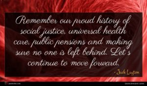 Jack Layton quote : Remember our proud history ...