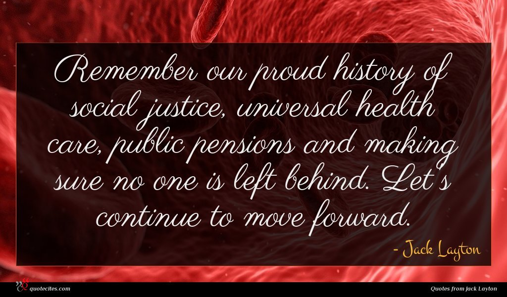 Remember our proud history of social justice, universal health care, public pensions and making sure no one is left behind. Let's continue to move forward.