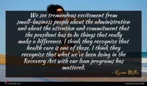 Karen Mills quote : We see tremendous excitement ...