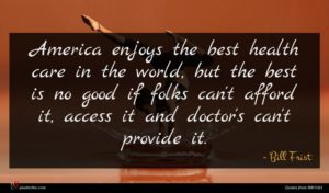 Bill Frist quote : America enjoys the best ...
