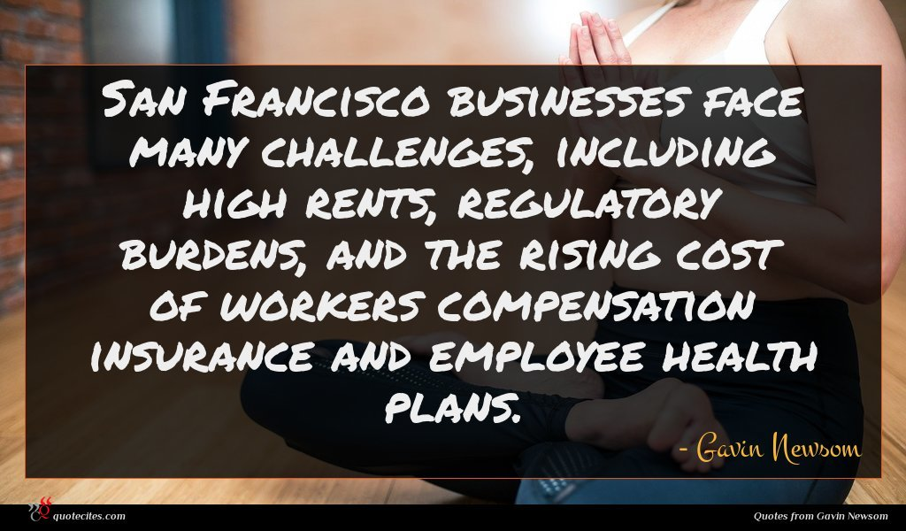 San Francisco businesses face many challenges, including high rents, regulatory burdens, and the rising cost of workers compensation insurance and employee health plans.