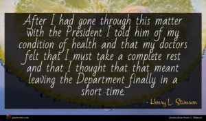 Henry L. Stimson quote : After I had gone ...