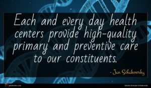 Jan Schakowsky quote : Each and every day ...