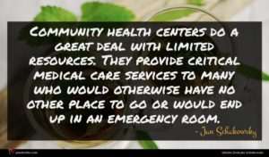 Jan Schakowsky quote : Community health centers do ...