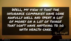 Russ Feingold quote : Well my view is ...