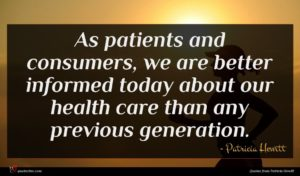 Patricia Hewitt quote : As patients and consumers ...