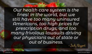 Judy Biggert quote : Our health care system ...