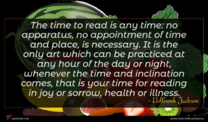 Holbrook Jackson quote : The time to read ...