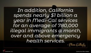 Elton Gallegly quote : In addition California spends ...