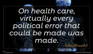 Sidney Blumenthal quote : On health care virtually ...