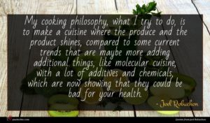 Joel Robuchon quote : My cooking philosophy what ...