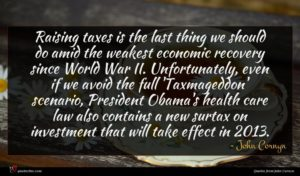 John Cornyn quote : Raising taxes is the ...