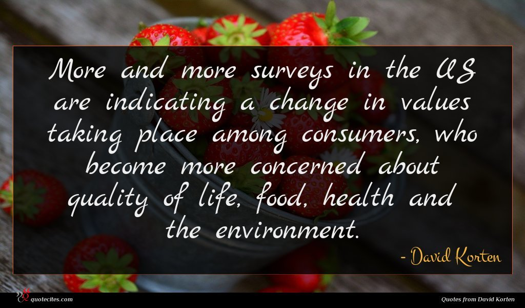 More and more surveys in the US are indicating a change in values taking place among consumers, who become more concerned about quality of life, food, health and the environment.