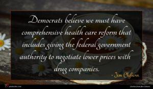Jim Clyburn quote : Democrats believe we must ...