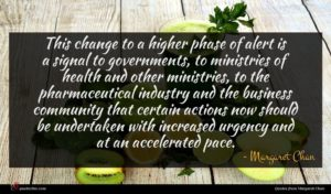 Margaret Chan quote : This change to a ...