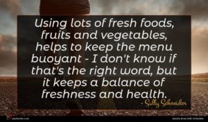 Sally Schneider quote : Using lots of fresh ...