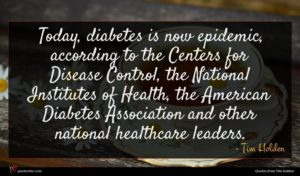 Tim Holden quote : Today diabetes is now ...