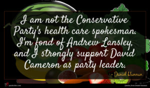 Daniel Hannan quote : I am not the ...