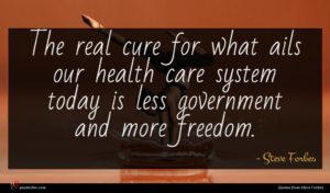 Steve Forbes quote : The real cure for ...