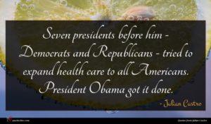 Julian Castro quote : Seven presidents before him ...