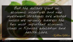 Kathleen Sebelius quote : But the dollars spent ...