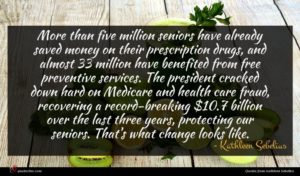 Kathleen Sebelius quote : More than five million ...