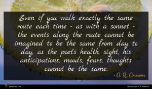 A. R. Ammons quote : Even if you walk ...