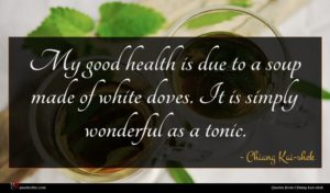 Chiang Kai-shek quote : My good health is ...
