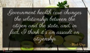 Mark Steyn quote : Government health care changes ...
