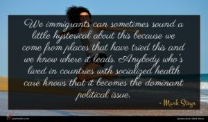 Mark Steyn quote : We immigrants can sometimes ...