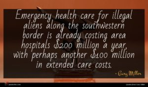 Gary Miller quote : Emergency health care for ...