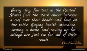 Chris Van Hollen quote : Every day families in ...