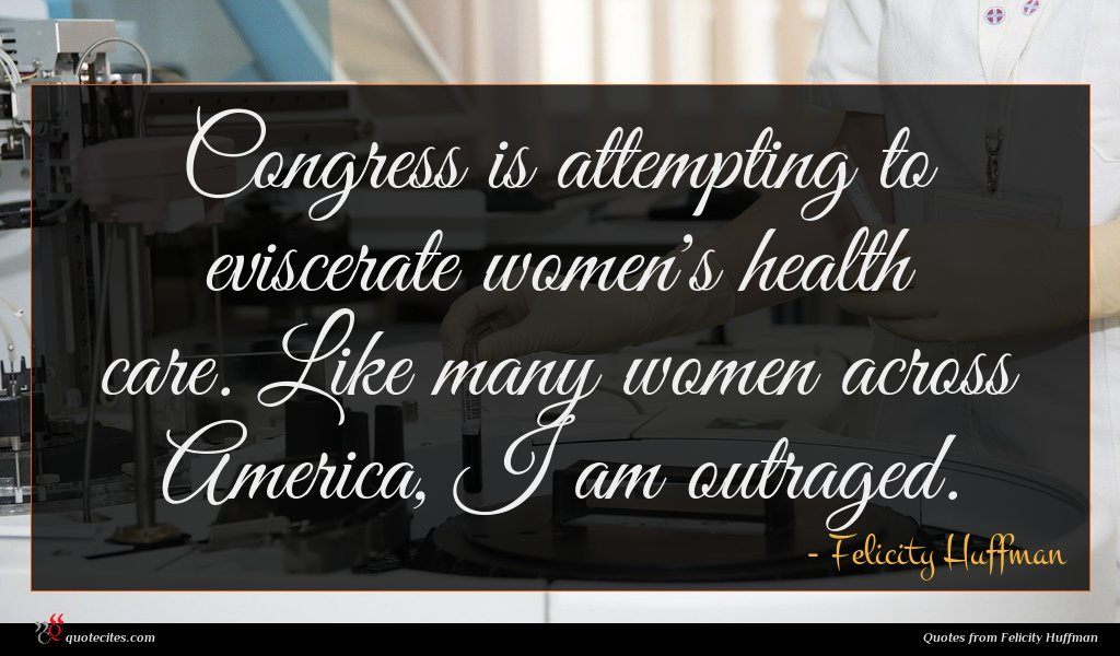 Congress is attempting to eviscerate women's health care. Like many women across America, I am outraged.