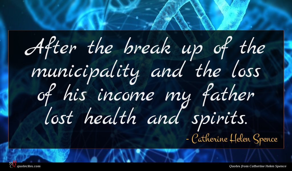 After the break up of the municipality and the loss of his income my father lost health and spirits.