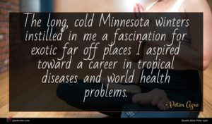 Peter Agre quote : The long cold Minnesota ...