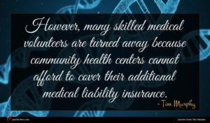 Tim Murphy quote : However many skilled medical ...