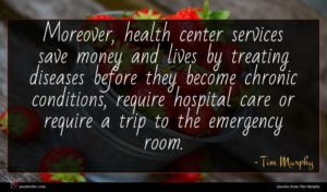 Tim Murphy quote : Moreover health center services ...