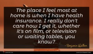Benjamin Walker quote : The place I feel ...